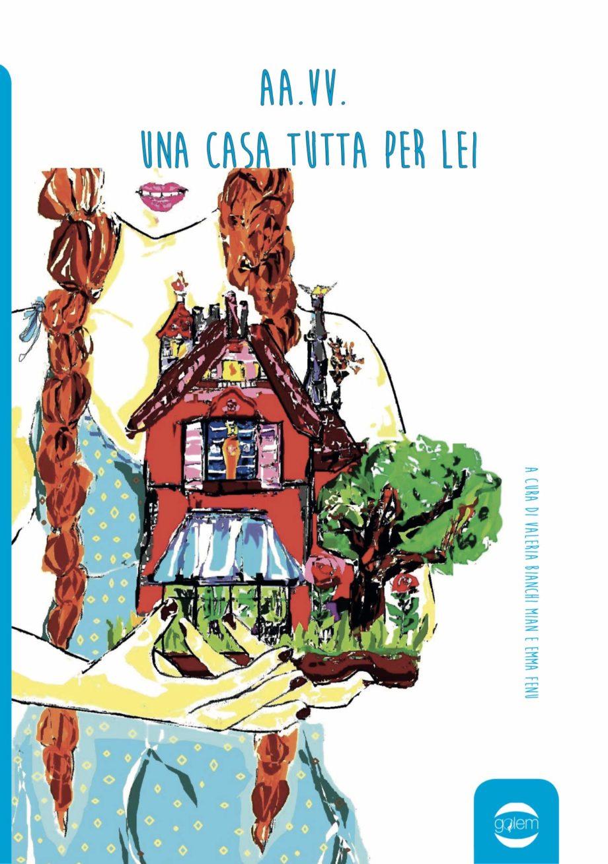 """""""Una casa tutta per lei"""" AA.VV. (Autore), Emma Fenu (a cura di), Valeria Bianchi Mian (a cura di, Illustratore)"""